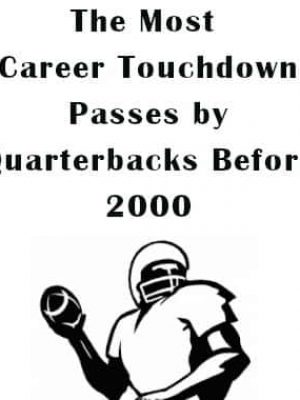 Most Passing Touchdowns Before 2000